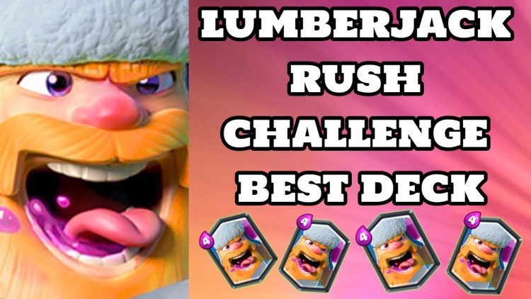 Best Lumberjack Rush Deck 2019 Challenge Clash Royale